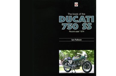 "Ducati 750 SS, The Book of ""Round-case"" 1974"